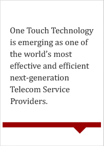 One Touch Technology is emerging as one of the world`s most effective and efficient next-generation Telecom Service providers.